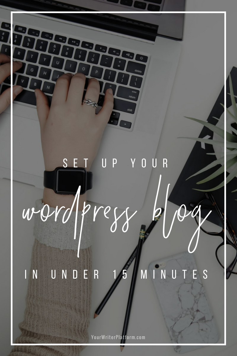 Set Up Your WordPress Blog in Under 15 Minutes _ YourWriterPlatform.com