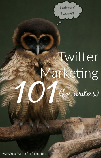 Twitter Marketing 101 for Writers  YourWriterPlatform.com