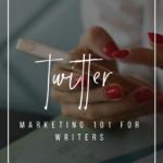 Twitter Marketing 101 for Writers _ YourWriterPlatform.com