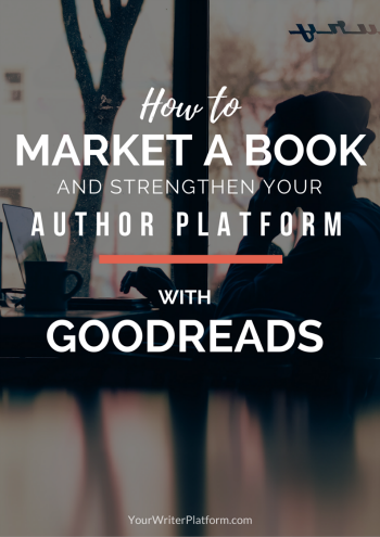 How to Market a Book and Strengthen your Author Platform with Goodreads  YourWriterPlatform.com