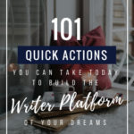 101 Quick Actions You Can Take Today to Build the Writer Platform of Your Dreams