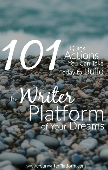 101 Quick Actions You Van Take Today to Build the Writer Platform of Your Dreams | YourWriterPlatform.com