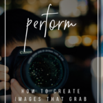 Powerful Pictures Perform: How to Create Images That Grab Attention