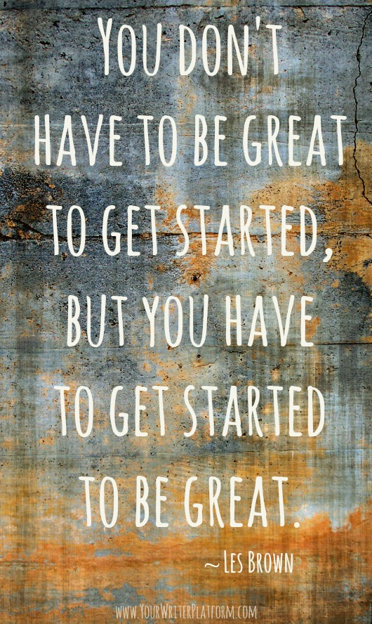 you don't have to be great to get started...