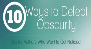 10 Ways to Defeat Obscurity: Tips For Authors Who Want to Get Noticed | YourWriterPlatform.com