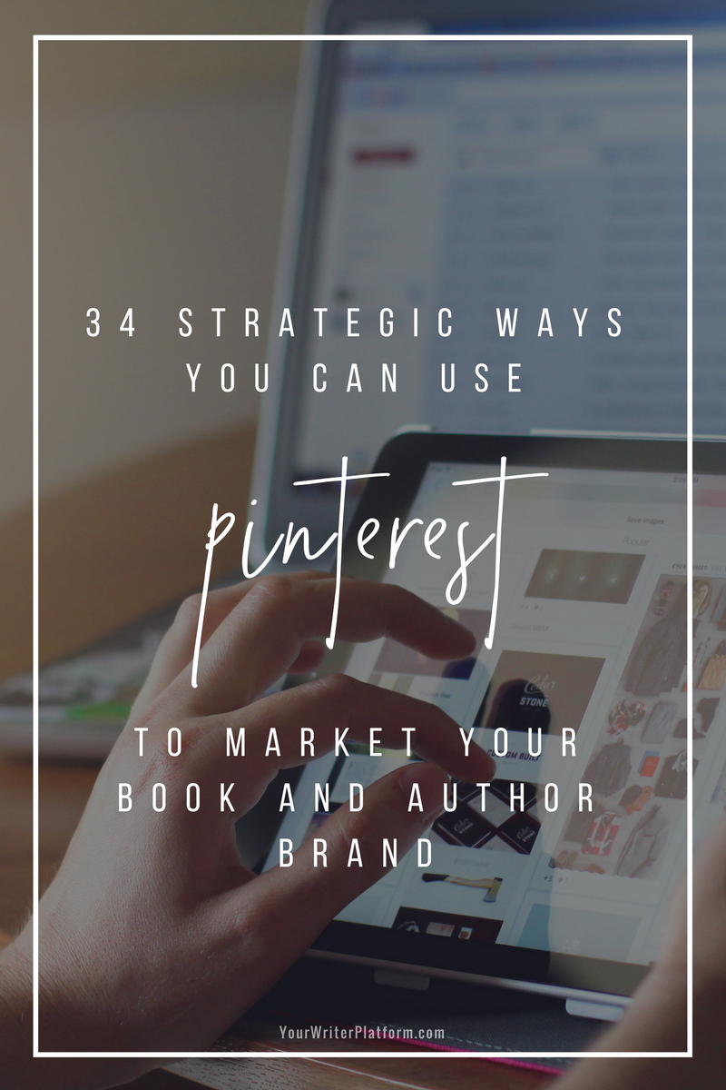 b6b3257dbbe9a2 34 Strategic Ways You Can Use Pinterest to Market Your Book and Author  Brand   YourWriterPlatform