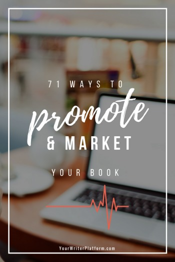 71 Ways To Promote And Market Your Book Your Writer Platform