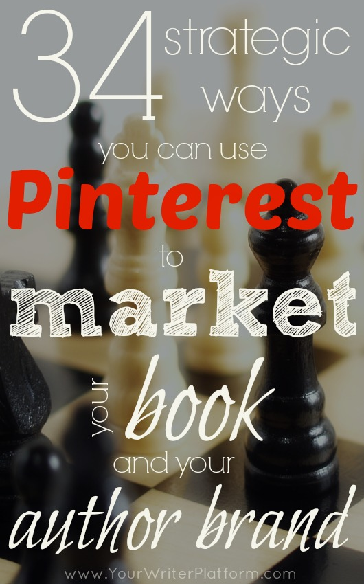 34 Strategic Ways You Can Use Pinterest to Market Your Book and Your Author Brand | YourWriterPlatform.com