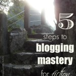 5 Steps to Blogging Mastery for Fiction Writers
