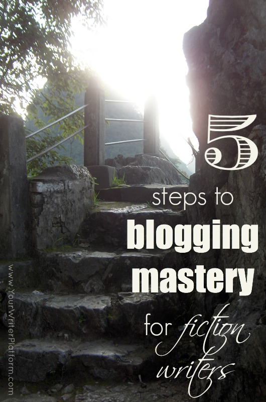 5 Steps to Blogging Mastery for Fiction Writers | YourWriterPlatform.com