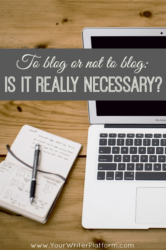 To Blog or Not to Blog: Is It Really Necessary? | YourWriterPlatform.com