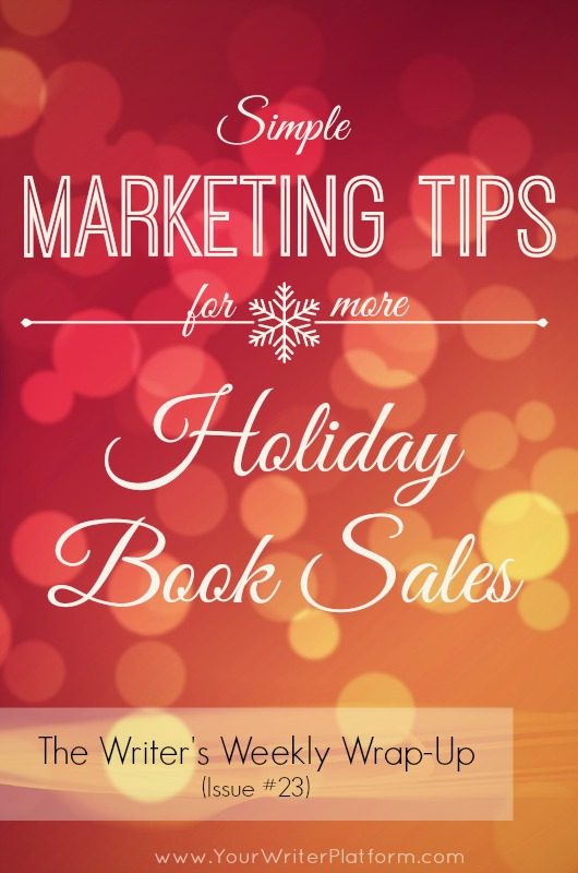 The Writer's Weekly Wrap-Up (Issue #23) - Holiday Book Sales | YourWriterPlatform.com