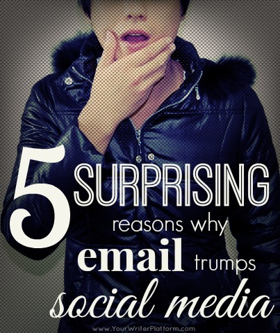 5 Surprising Reasons Why Email Trumps Social Media | YourWriterPlatform.com