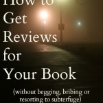 How to Get Reviews For Your Book (Without Begging, Bribing or Resorting to Subterfuge)
