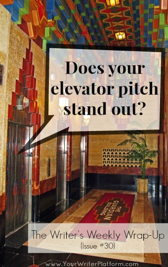 The Writer's Weekly Wrap-Up: Does Your Elevator Pitch Stand Out? | YourWriterPlatform.com