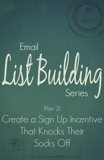 Email List Building Series (Part 2): Create a Sign Up Incentive that Knocks Their Socks Off | YourWriterPlatform.com