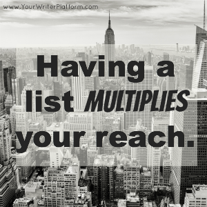 having a list multiplies your reach | YourWriterPlatform.com