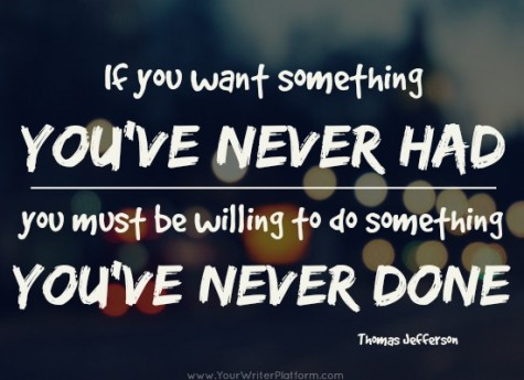 """""""If you want something you've never had..."""" Quote 