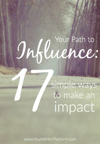Your Path to Influence 17 Simple Ways to Make an Impact  | YourWriterPlatform.com