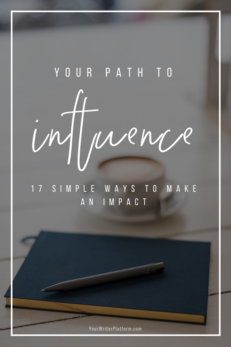 Your Path to Influence_ 17 Simple Ways to Make an Impact _ YourWriterPlatform.com