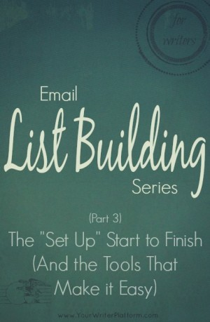 "Email List Building (Part 3): The ""Set Up"" Start to Finish (And the Tools That Make it Easy) 