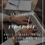 39 Things to Remember While Struggling to Build Your Writing Career _ YourWriterPlatform.com