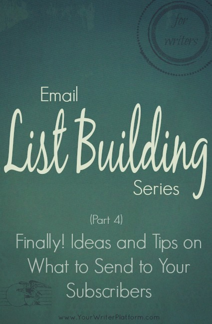 Email List Building (Part 4): Finally! Ideas and Tips on What to Send to Your Subscribers | YourWriterPlatform.com