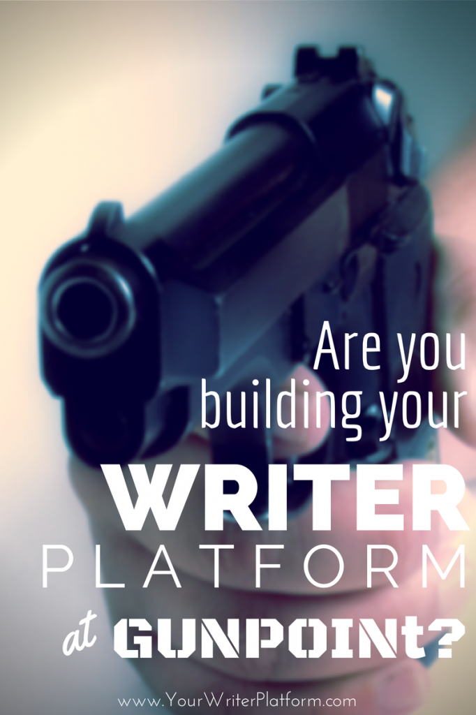 Are You Building Your Writer Platform at Gunpoint? | YourWriterPlatform.com