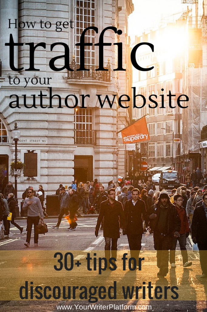 How to Get Traffic to Your Author Website: 30+ Tips for Discouraged Writers | YourWriterPlatform.com