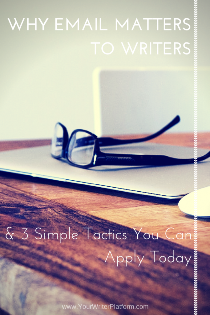 Why Email Matters to Writers & 3 Simple Tactics You Can Apply Today | YourWriterPlatform.com