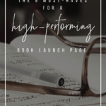 The 9 Must-Haves for a High-Performing Book Launch Page _ YourWriterPlatform.com