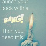 Want to Launch Your Book With a Bang? Then You Need This.