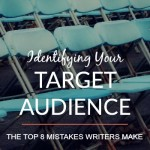 Identifying Your Target Audience: The Top 8 Mistakes Writers Make