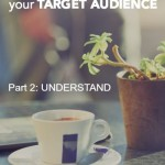 The 4-Part System to Define and Attract your Target Audience (Part 2: UNDERSTAND)