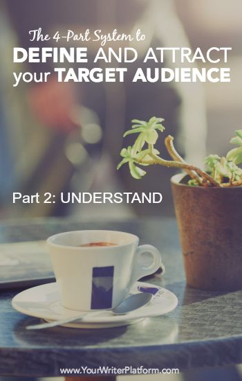 The 4-Part System to Define and Attract your Target Audience (Part: 2 Understand) | YourWriterPlatform.com