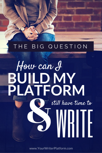 How Can I Build My Platform and Still Have Time to Write | YourWriterPlatform.com