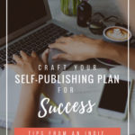 Craft Your Self-Publishing Plan for Success: Tips From an Indie Author [A Case Study]