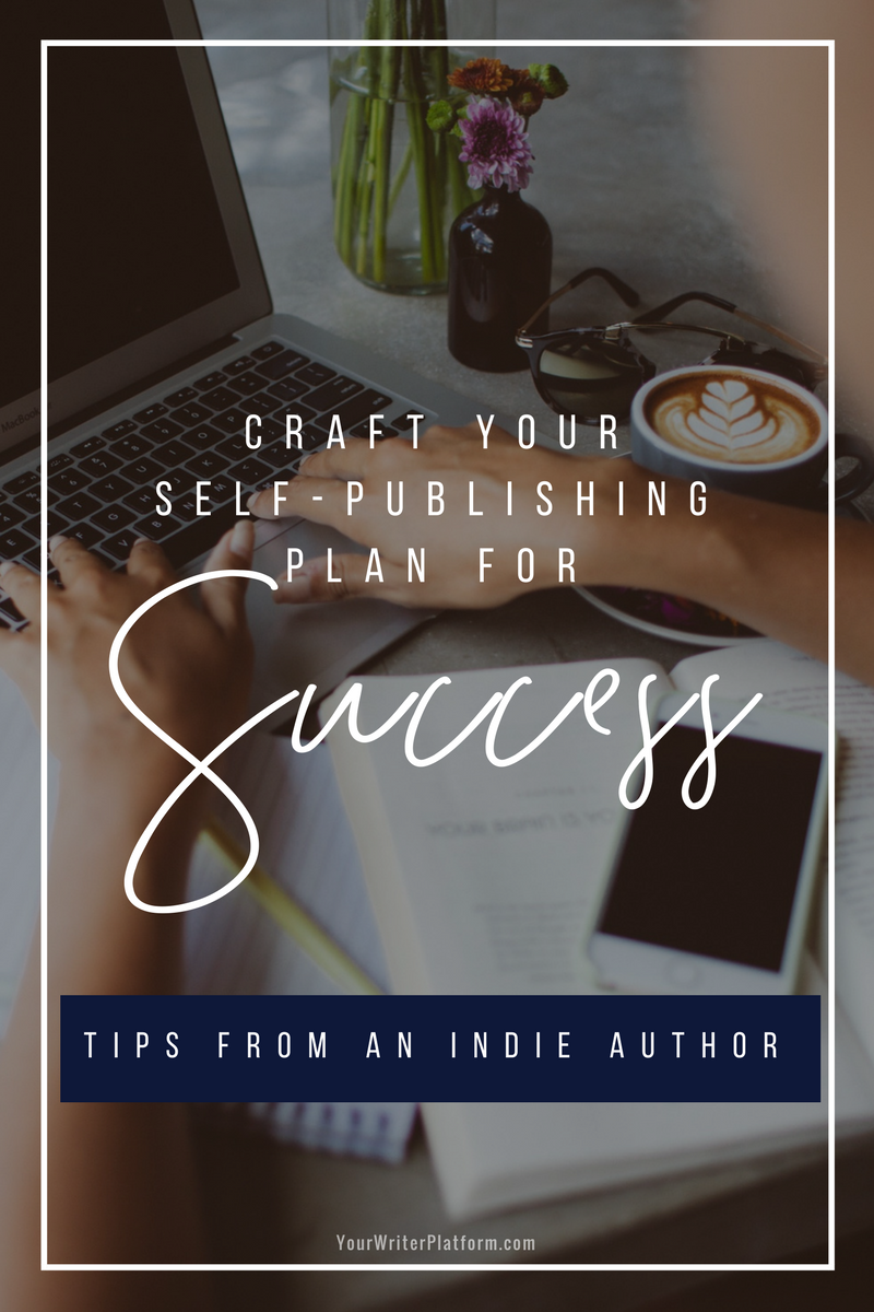 Craft Your Self-Publishing Plan for Success Tips from an Indie Author   YourWriterPlatform.com