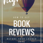 Launch Higher: How to Get Book Reviews Before Your Launch Date