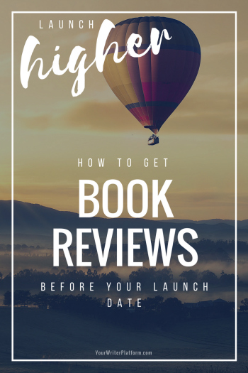 Launch Higher How to Get Book Reviews before Your Launch Date YourWriterPlatform.com