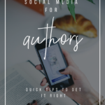 Social Media for Authors: Quick Tips to Get It Right