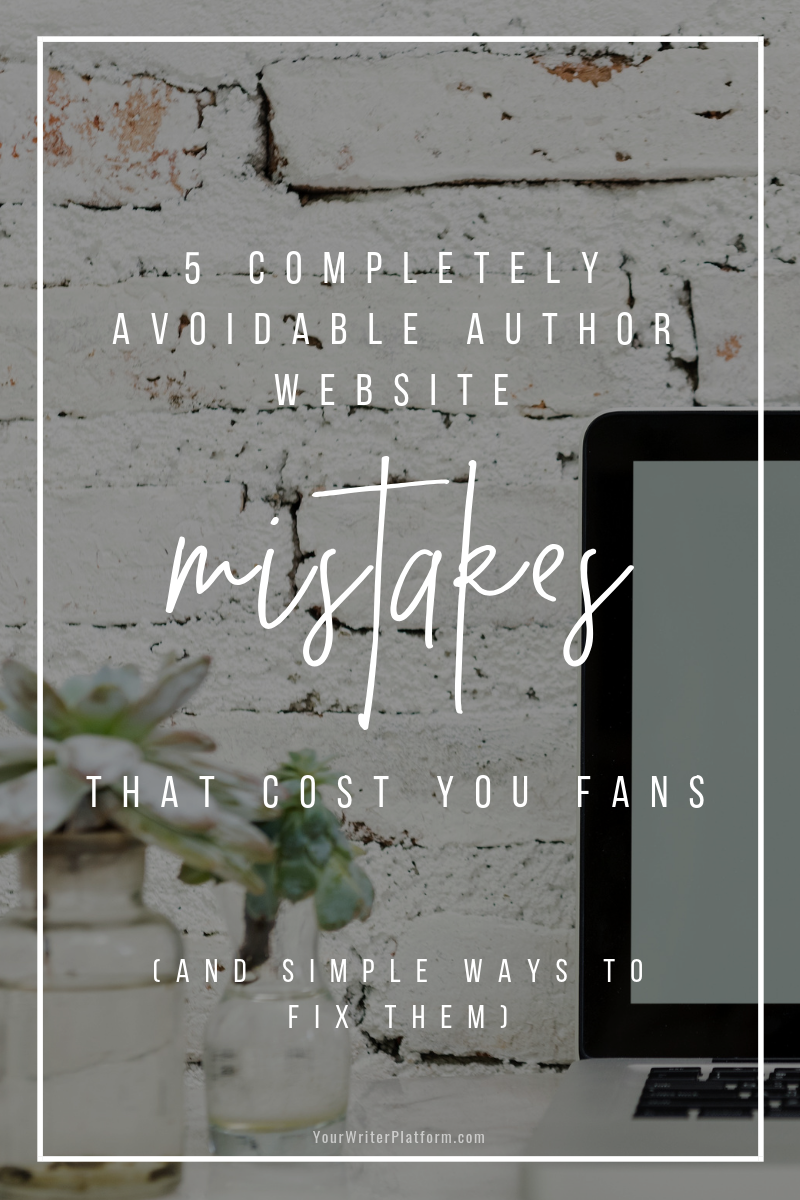 5 Completely Avoidable Author Website Mistakes That Cost You Fans (And Simple Ways to Fix Them) | YourWriterPlatform.com