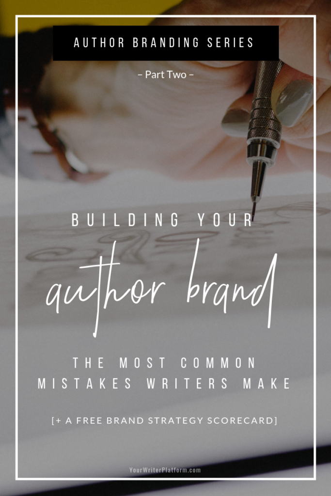 Building Your Author Brand_ The Most Common Mistakes Writers Make _ YourWriterPlatform.com